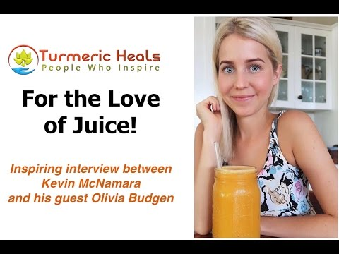 For The Love of Juice - Olivia Budgen - Turmeric Heals - People Who Inspire