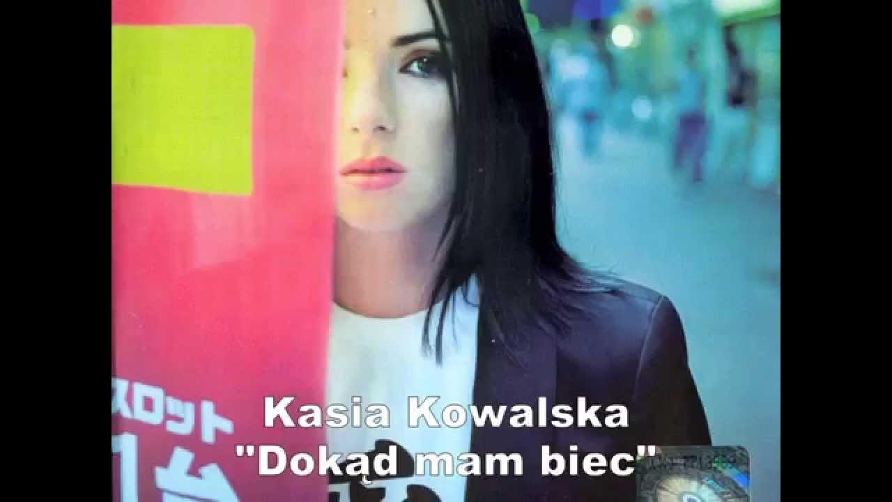 Kasia Kowalska Dokad Mam Biec Youtube
