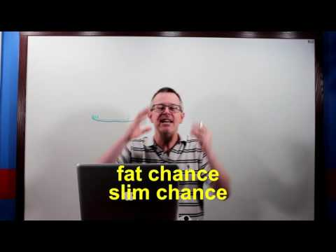 Learn English: Daily Easy English 0999: fat chance…slim chance