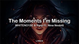 WHITENO1SE & Ranji Ft Nina Nesbitt - The Moments Im Missing   LYRICS