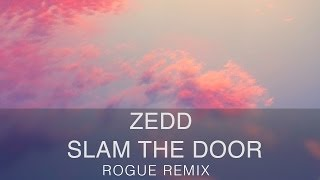 [Electro] Zedd - Slam The Door (Rogue Remix) [FREE]