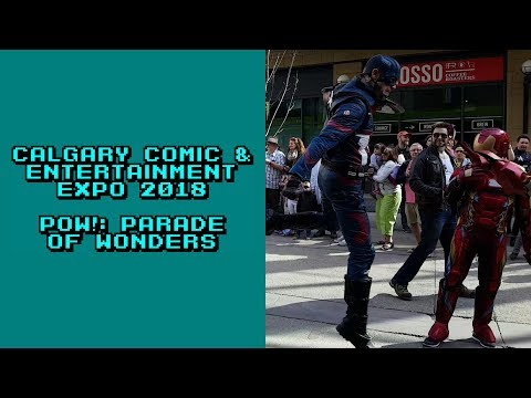 Vlog: Calgary Comic & Entertainment Expo 2018 - POW!: Parade Of Wonders