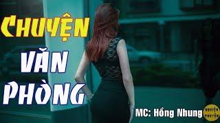 CHUYỆN VĂN PHÒNG - Truyện ngắn hay do MC Hồng Nhung diễn đọc - Nghiện Truyện