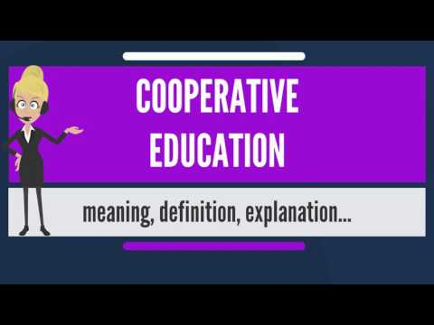 What is COOPERATIVE EDUCATION? What does COOPERATIVE EDUCATION mean?