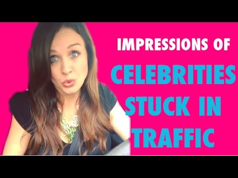 Celebrities Stuck in Traffic (Lauren O