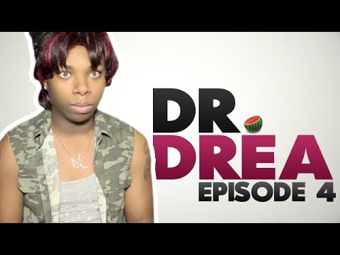 Dr. Drea: Episode 4