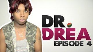 Dr. Drea: Episode 4