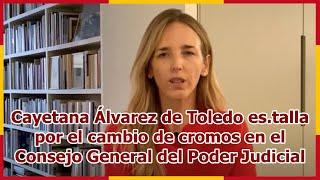 Cayetana Álvarez de Toledo es.talla por el cambio de cromos en el Consejo General del Poder Judicial