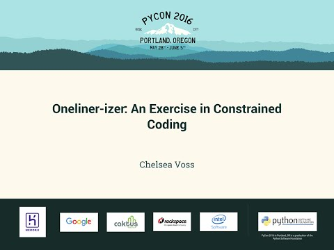 Chelsea Voss - Oneliner-izer: An Exercise in Constrained Coding - PyCon 2016