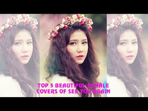 Top 5 Beautiful Female Covers of See You Again - Beth, Jannine Weigel, Connie Talbot...