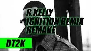 R.Kelly Ignition Remix Remake