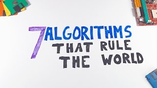 7 Algorithms That Rule The World