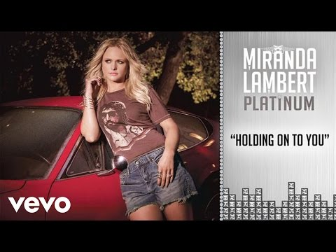 Miranda Lambert - Holding On to You (Audio) Thumbnail image
