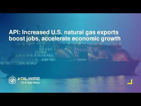 API: Increased U.S. natural gas exports boost jobs, accelerate economic growth