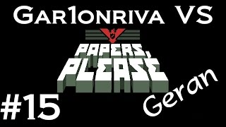 Gar1onriva VS Papers, Please (Geran Run) 15. My Saviour