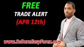FREE Trade Alert (April 12th) - So Darn Easy Forex