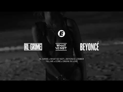 RL Grime x What So Not x Beyonce - Tell Me x Core x Drunk In Love (Ember Edit)