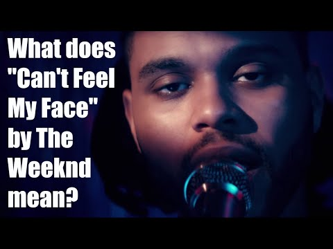 "What does ""Can't Feel My Face"" by The Weeknd mean? 