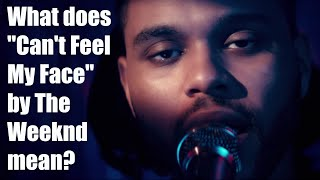 """What Does """"Can't Feel My Face"""" By The Weeknd Mean? 