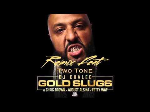 DJ Khaled - Gold Slugs Remix  ft. Two Tone, Chris Brown, August Alsina, Fetty Wap (Official Audio)
