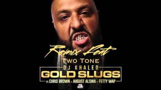 DJ Khaled - Gold Slugs Remix  ft. Two Tone, Chris Brown, August Alsina, Fetty Wap (Official Audio)