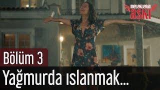 Meleklerin Aşkı 3. Bölüm - Yağmurda Islanmak...