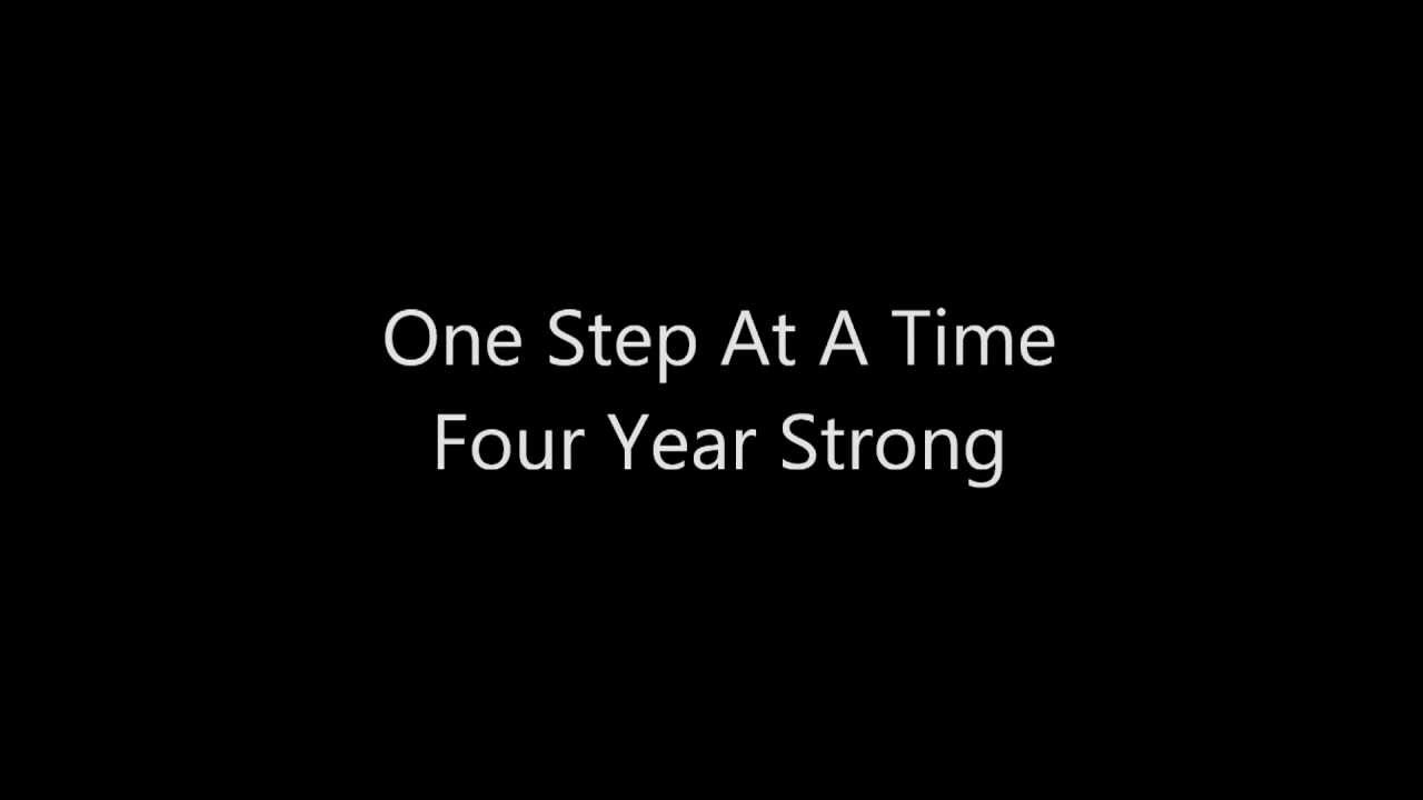 four year strong one step at a time lyrics youtube. Black Bedroom Furniture Sets. Home Design Ideas