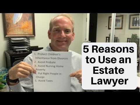 5 Reasons People Take Advantage of an Estate Planning Attorney 's Services