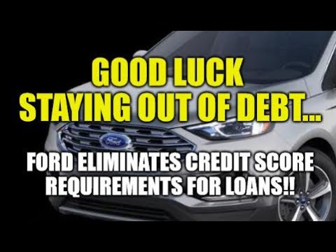 GOOD LUCK STAYING OUT OF DEBT! FORD DROPS CREDIT SCORES FOR LOANS!! CAR PRICES TO JUMP HIGHER