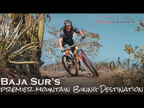 Baja California Sur Mountain Biking - Mexico's Hottest New Destination - Rancho Cacachilas
