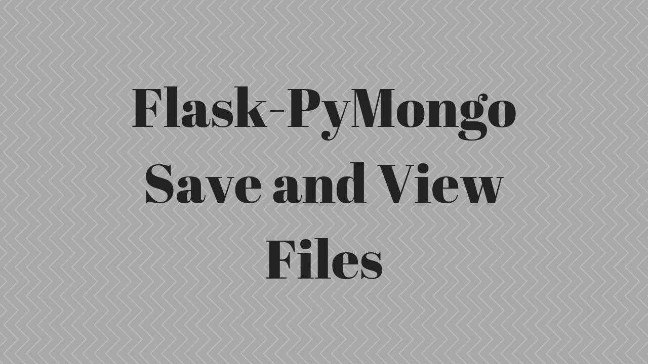 Save and Retrieve Files In a MongoDB With Flask-Pymongo