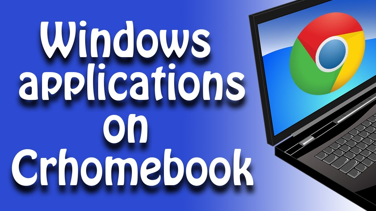 Run Windows applications on Chromebook