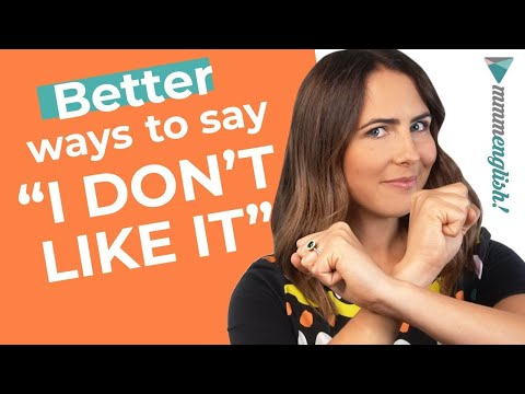"""Different & Better Ways To Say """"I DON'T LIKE IT!""""   Say this Instead!"""