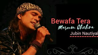 Bewafa Tera Masoom Chehra (Lyrics Video) | Jubin Nautiyal | Rochak K , Rashmi V | New Song 2020
