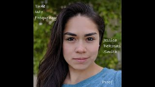 PROOF - JESSICA DeROSAS SMITH | Tune Into Frequency