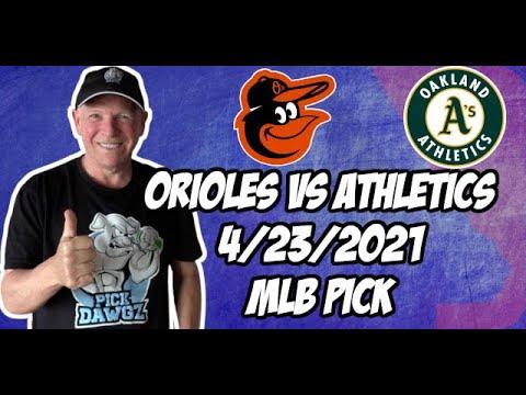 Baltimore Orioles vs Oakland A's 4/23/21 MLB Pick and Prediction MLB Tips Betting Pick