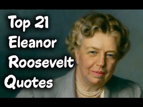 Top 21 Eleanor Roosevelt Quotes - The American politician