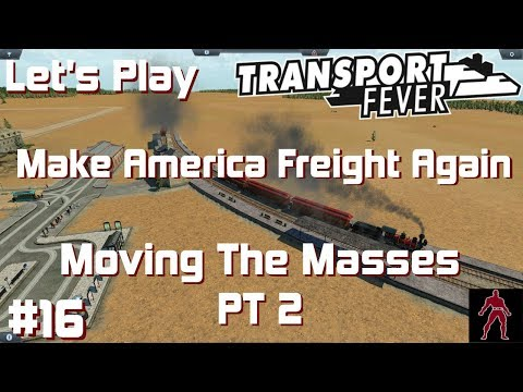 Transport Fever | USA Map | Make America Freight Again #16  | Moving The Masses pt2 | 1080p - 60 FPS