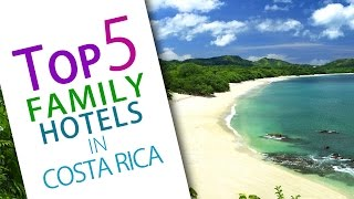 Top 5 Family Hotels in Costa Rica