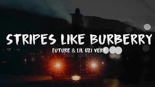 Future & Lil Uzi Vert - Stripes Like Burberry Lyrics