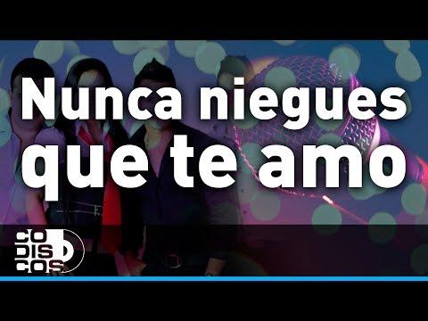 Nunca Niegues Que Te Amo, Los Inquietos - Karaoke