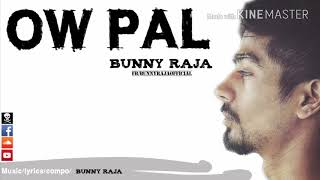 OW PAL | BUNNY RAJA | NEW SONG
