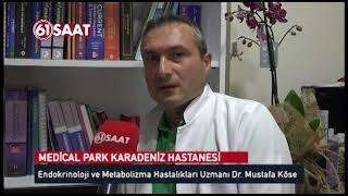 Medical Park Karadeniz Hastanesi Uzm.Dr.Mustafa Köse'den önemli açıklamalar