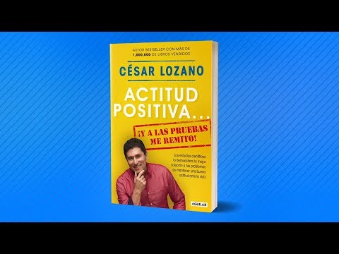 ACTITUD POSITIVA... ¡Y A LAS PRUEBAS ME REMITO! De César Lozano