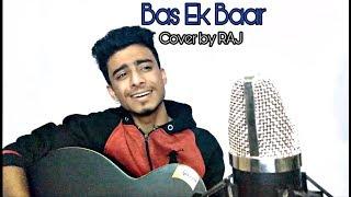 Bas Ek Baar  Soham Naik  Anurag Saikia  Latest cover song by RAJ