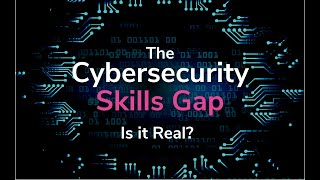 The Cybersecurity Skills Gap: Is it Real?   Cybrary Limited Series