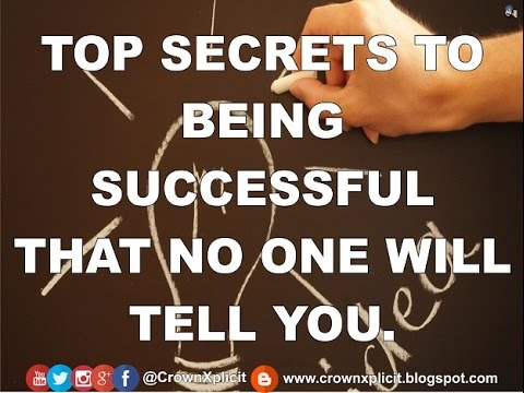 TOP SECRETS TO BEING SUCCESSFUL THAT NO ONE WILL TELL YOU