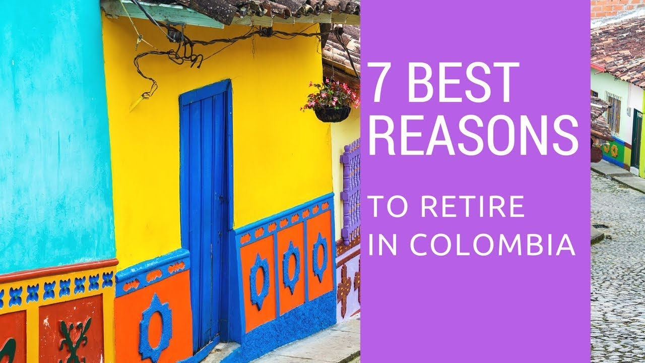 7 Best Reasons To Retire To Colombia Living In Colombia Youtube
