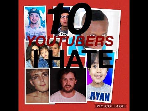 10 Youtubers I Hate
