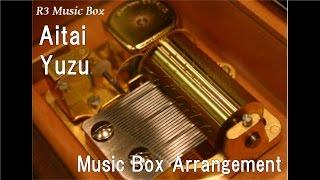 Aitai/Yuzu [Music Box]